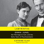 Labyrinths: Emma Jung, Her Marriage to Carl, and the Early Years of Psychoanalysis Audiobook, by Catrine Clay