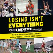 Losing Isn't Everything: The Untold Stories and Hidden Lessons Behind the Toughest Losses in Sports History, by Curt Menefee, Michael Arkush