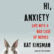 Hi, Anxiety: Life With a Bad Case of Nerves Audiobook, by