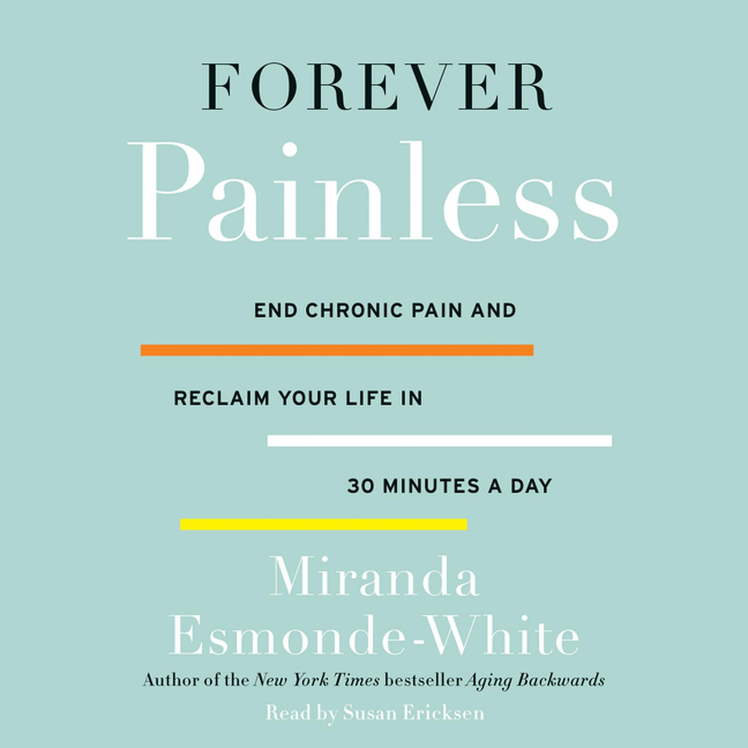 Printable Forever Painless: End Chronic Pain and Reclaim Your Life in 30 Minutes a Day Audiobook Cover Art