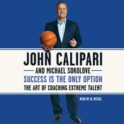 Success Is the Only Option: The Art of Coaching Extreme Talent, by John Calipari, Michael Sokolove