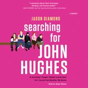 Searching for John Hughes: Or Everything I Thought I Needed to Know about Life I Learned from Watching 80s Movies Audiobook, by Jason Diamond