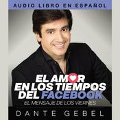 El amor en los tiempos del Facebook: El mensaje de los viernes Audiobook, by Dante Gebel
