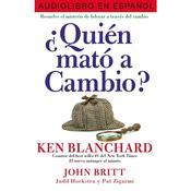 ¿Quién mató a Cambio?: Resuelve el misterio de liderar a través del cambio Audiobook, by Ken Blanchard