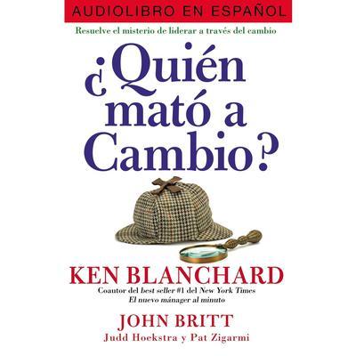 ¿Quién mató a Cambio?: Resuelve el misterio de liderar a través del cambio Audiobook, by
