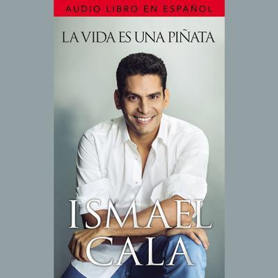 La vida es una piñata Audiobook, by Ismael Cala