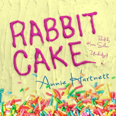 Rabbit Cake Audiobook, by Annie Hartnett