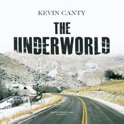 The Underworld: A Novel Audiobook, by Kevin Canty