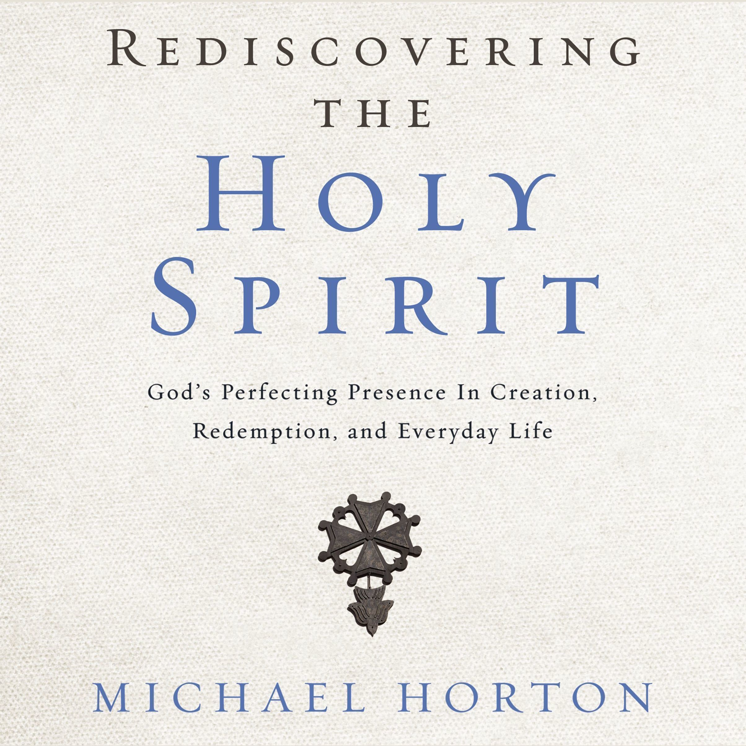 Rediscovering the Holy Spirit: God's Perfecting Presence in Creation,  Redemption, and Everyday Life Audiobook