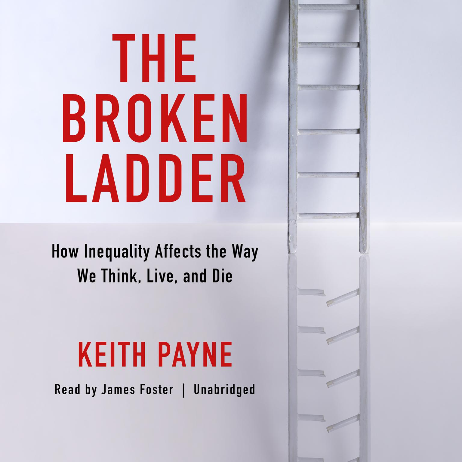 Printable The Broken Ladder: How Inequality Affects the Way We Think, Live, and Die Audiobook Cover Art