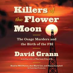 Killers of the Flower Moon: The Osage Murders and the Birth of the FBI Audiobook, by David Grann