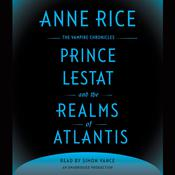 Prince Lestat and the Realms of Atlantis: The Vampire Chronicles, by Anne Rice
