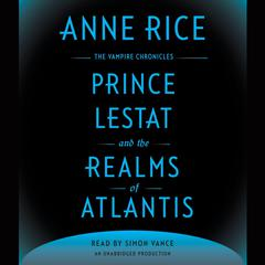 Prince Lestat and the Realms of Atlantis: The Vampire Chronicles Audiobook, by Anne Rice
