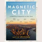 Magnetic City: A Walking Companion to New York Audiobook, by Justin Davidson
