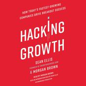 Hacking Growth: How Todays Fastest-Growing Companies Drive Breakout Success Audiobook, by Sean Ellis, Morgan Brown