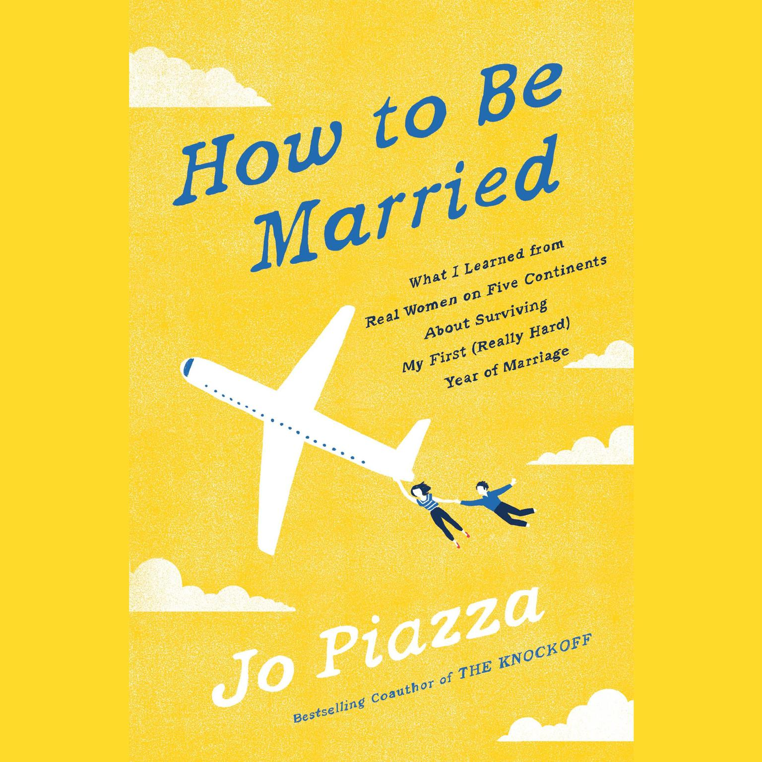 Printable How to Be Married: What I Learned from Real Women on Five Continents About Surviving My First (Really Hard) Year of Marriage Audiobook Cover Art