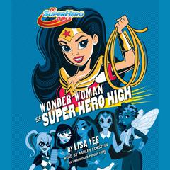 Wonder Woman at Super Hero High (DC Super Hero Girls) Audiobook, by Lisa Yee