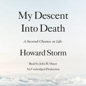 My Descent Into Death: A Second Chance at Life, by Howard Storm