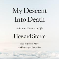 My Descent Into Death: A Second Chance at Life Audiobook, by Howard Storm