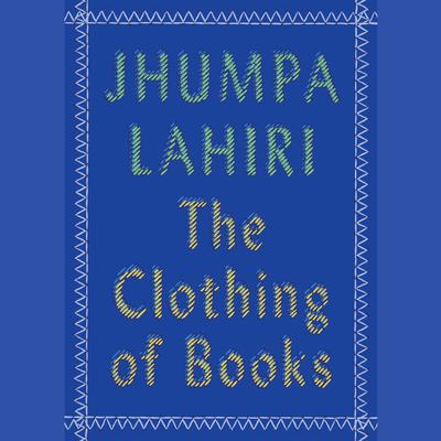 The Clothing of Books Audiobook, by Jhumpa Lahiri