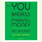 You Are a Badass at Making Money: Master the Mindset of Wealth, by Jen Sincero