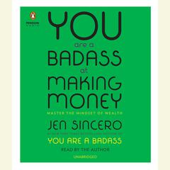 You Are a Badass at Making Money: Master the Mindset of Wealth Audiobook, by Jen Sincero