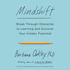 Mindshift: Break Through Obstacles to Learning and Discover Your Hidden Potential Audiobook, by Barbara Oakley