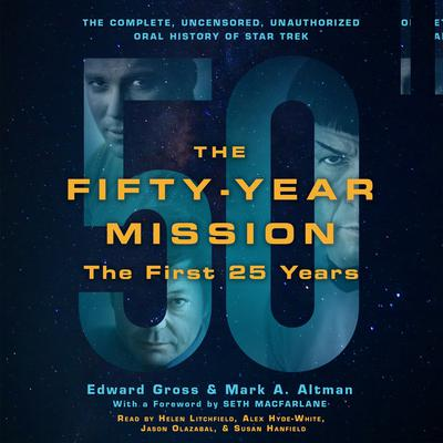 The Fifty-Year Mission: The Complete, Uncensored, Unauthorized Oral History of Star Trek: The First 25 Years: The Complete, Uncensored, Unauthorized Oral History of Star Trek Audiobook, by Edward Gross