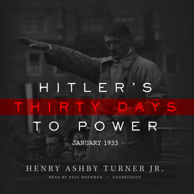 Hitler's Thirty Days to Power:  January 1933 Audiobook, by Henry Ashby Turner