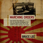 Marching Orders: The Untold Story of How the American Breaking of the Japanese Secret Codes Led to the Defeat of Nazi Germany and Japan Audiobook, by Bruce Lee