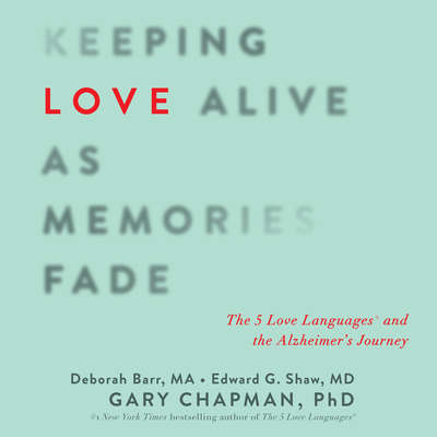 Keeping Love Alive as Memories Fade: The 5 Love Languages and the Alzheimers Journey Audiobook, by Gary Chapman