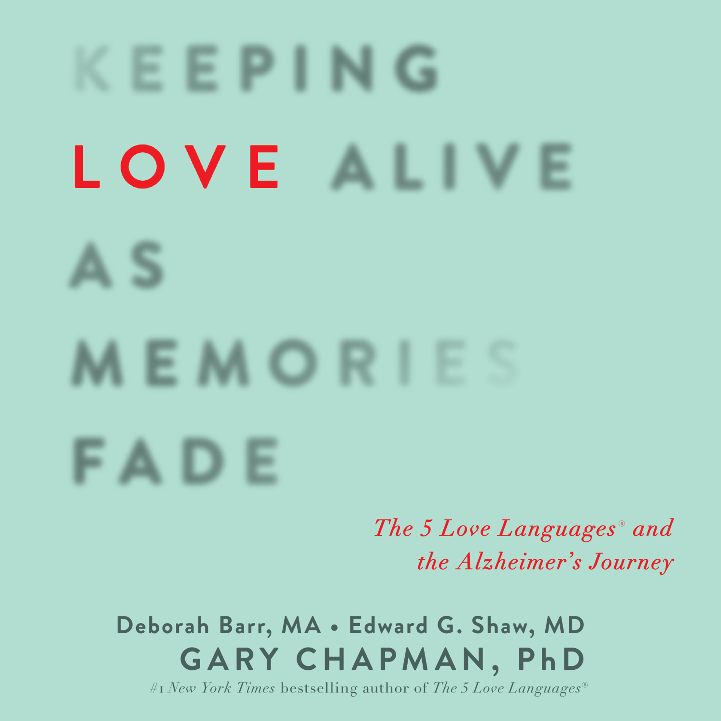 Keeping Love Alive As Memories Fade The 5 Love Languages And The Alzheimers Journey Audiobook