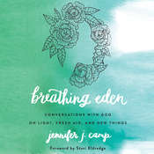 Breathing Eden: Conversations with God on Light, Fresh Air, and New Things, by Jennifer J. Camp