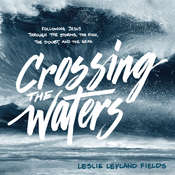 Crossing the Waters: Following Jesus through the Storms, the Fish, and the Seas Audiobook, by Leslie Leyland Fields