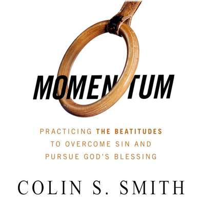 Momentum: Pursuing Gods Blessings through the Beatitudes Audiobook, by Colin S. Smith