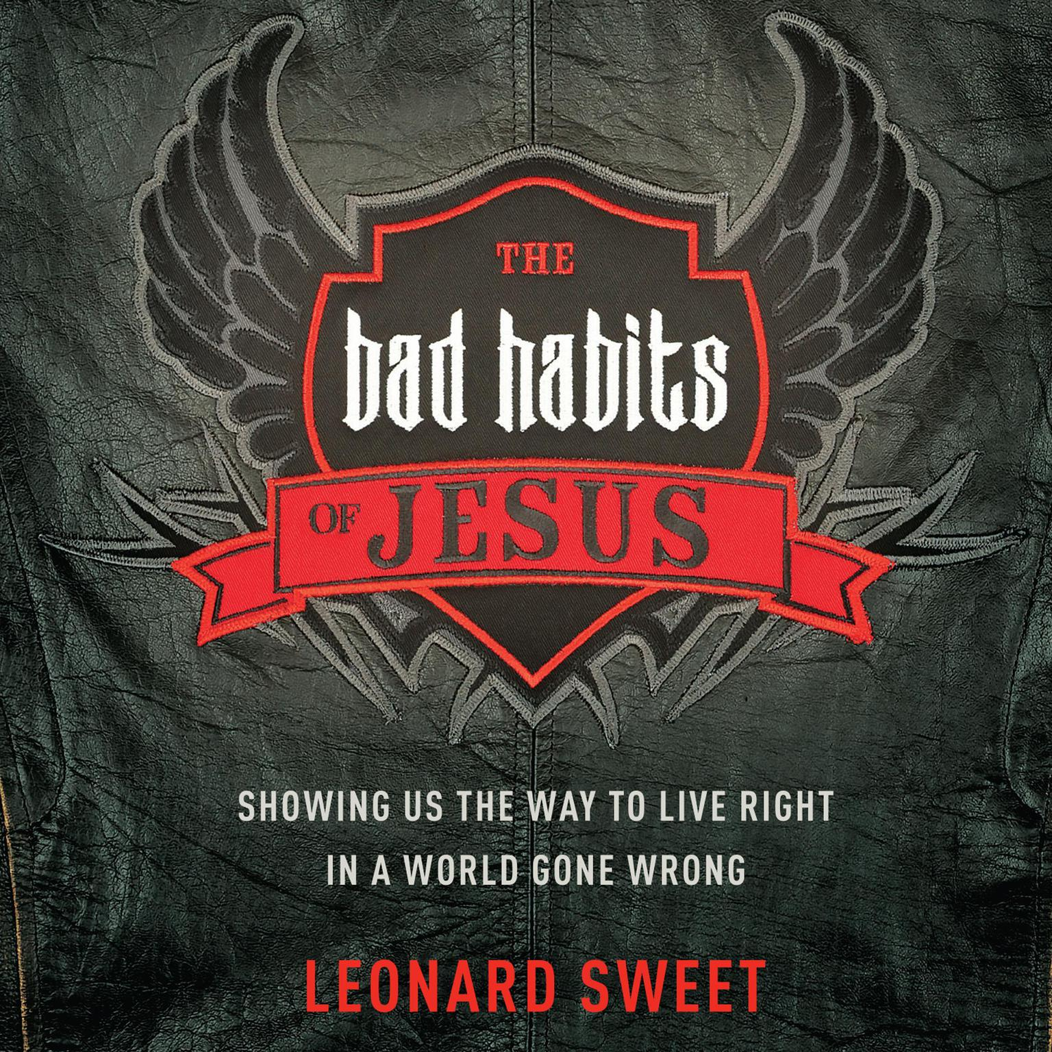 Printable The Bad Habits of Jesus: Showing Us the Way to Live Right in a World Gone Wrong Audiobook Cover Art