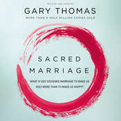 Sacred Marriage: What If God Designed Marriage to Make Us Holy More Than to Make Us Happy?, by Gary L. Thomas