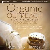 Organic Outreach: Audio Lectures: Sharing Good News Naturally, by Kevin G. Harney