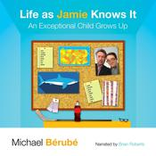 Life as Jamie Knows It: An Exceptional Child Grows Up Audiobook, by Michael Berube