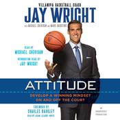 Attitude: Develop a Winning Mindset on and off the Court Audiobook, by Jay Wright, Michael Sheridan, Mark Dagostino
