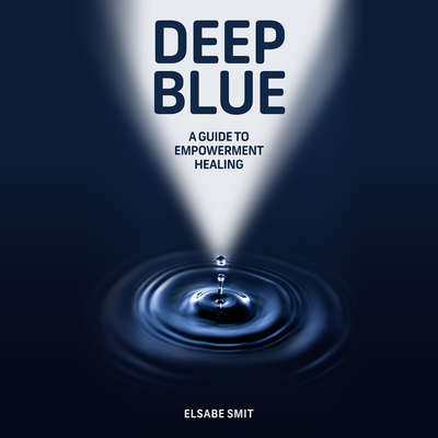 Deep Blue: A Guide to Empowerment Healing Audiobook, by Elsabe Smit