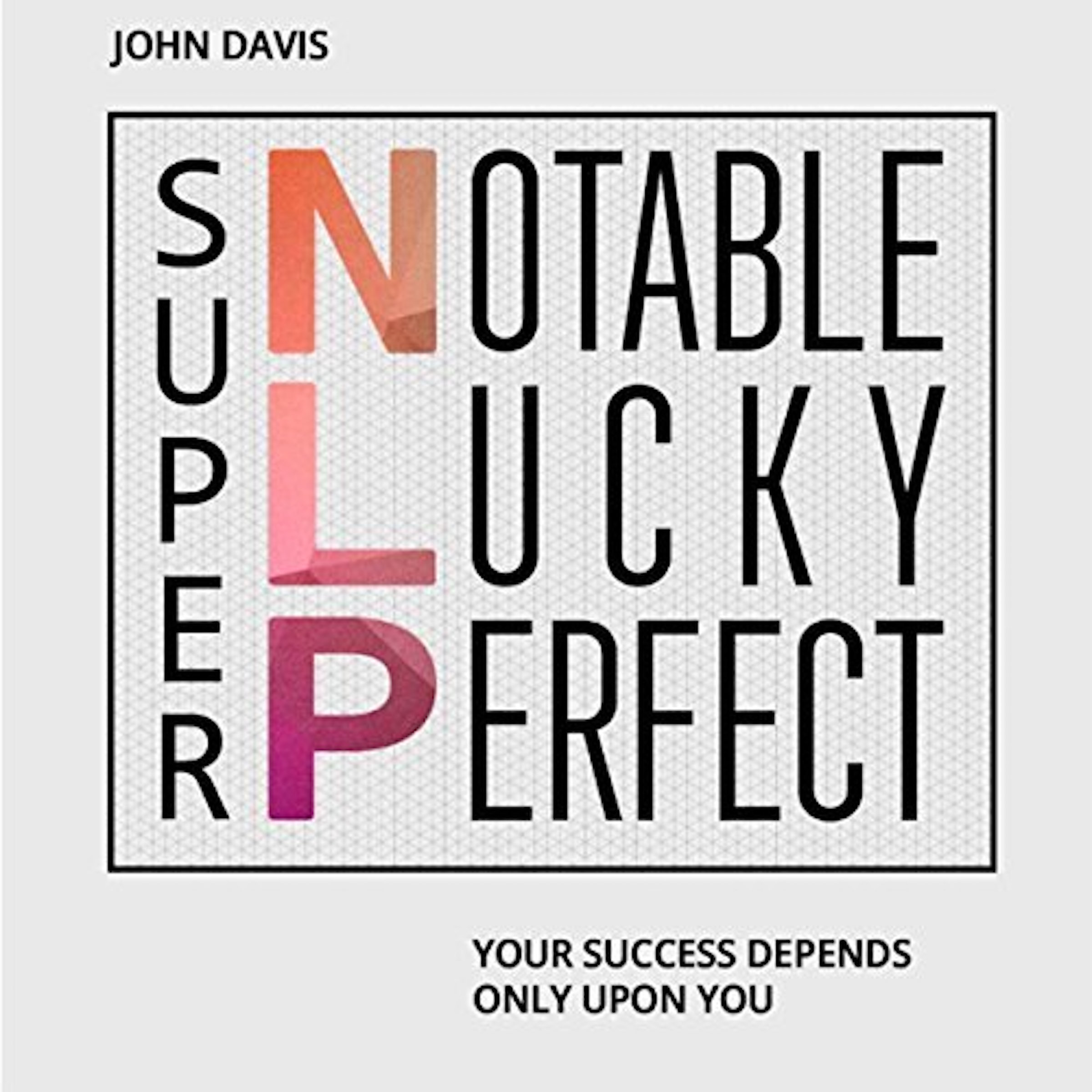 Printable Super NLP: Your Success Depends Only upon You Audiobook Cover Art