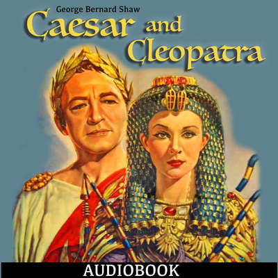 Caesar and Cleopatra Audiobook, by George Bernard Shaw