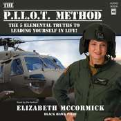 The PILOT Method: The 5 Elemental Truths to Leading Yourself in Life! Audiobook, by Elizabeth McCormick
