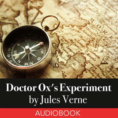 Doctor Oxs Experiment Audiobook, by Jules Verne
