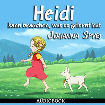 Heidi kann brauchen, was es gelernt hat Audiobook, by Johanna Spyri