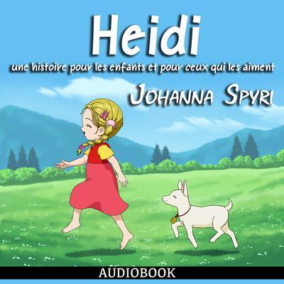 Heidi: une histoire pour les enfants et pour ceux qui les aiment Audiobook, by Johanna Spyri
