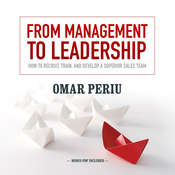 From Management to Leadership: How to Recruit, Train, and Develop a Superior Sales Team Audiobook, by Omar Periu