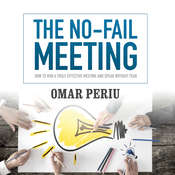 The No-Fail Meeting: How to Run a Truly Effective Meeting and Speak without Fear Audiobook, by Omar Periu