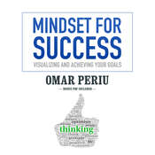 Mindset for Success: Visualizing and Achieving Your Goals, by Omar Periu